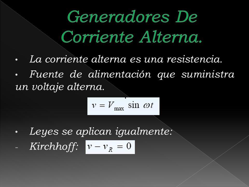 La corriente alterna es una resistencia. Fuente de alimentación que suministra un voltaje alterna. Leyes se aplican igualmente: - Kirchhoff:
