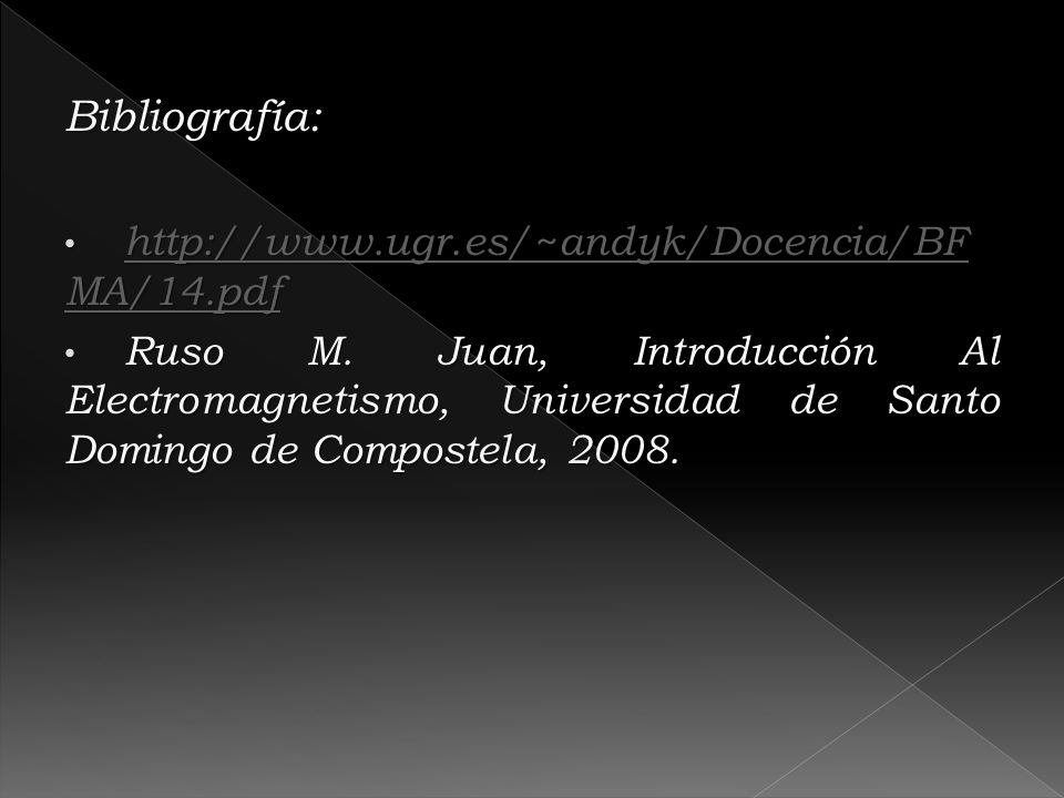 Bibliografía: http://www.ugr.es/~andyk/Docencia/BF MA/14.pdf http://www.ugr.es/~andyk/Docencia/BF MA/14.pdf http://www.ugr.es/~andyk/Docencia/BF MA/14