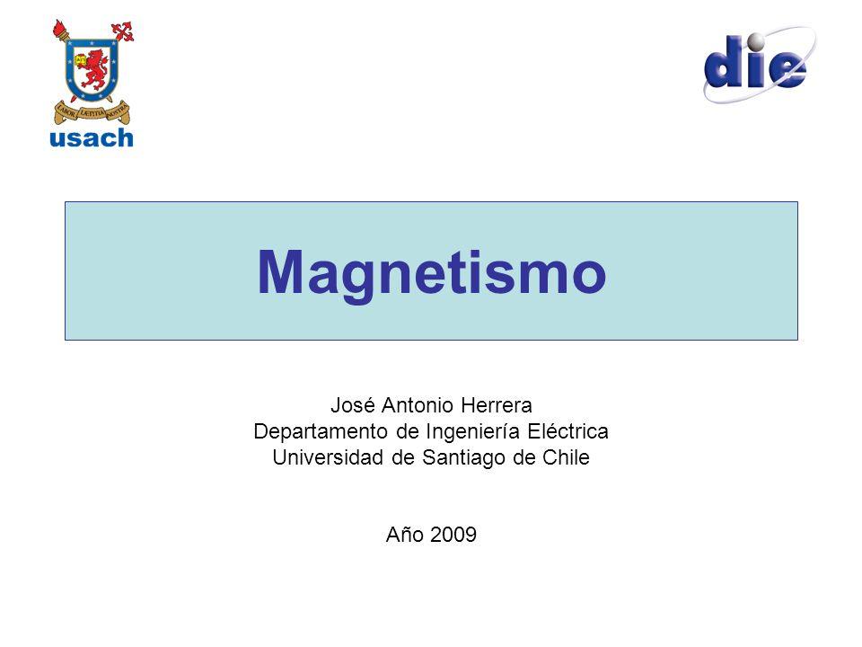 Magnetismo José Antonio Herrera Departamento de Ingeniería Eléctrica Universidad de Santiago de Chile Año 2009