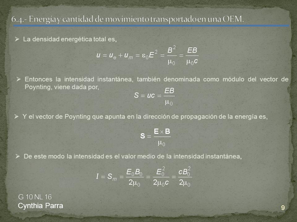 9 La densidad energética total es, Entonces la intensidad instantánea, también denominada como módulo del vector de Poynting, viene dada por, Y el vec