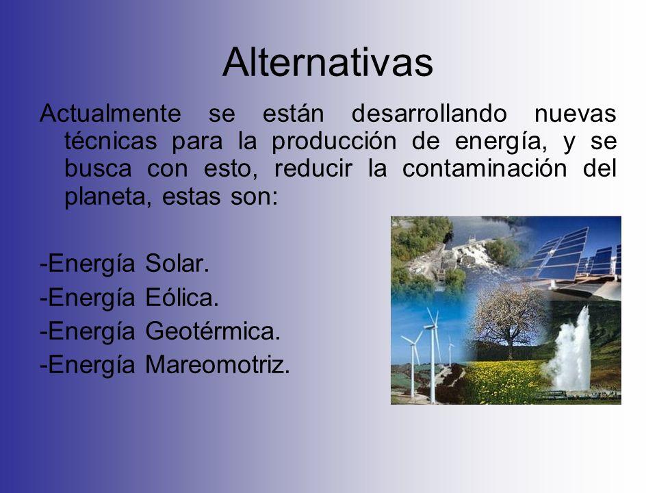 Alternativas Actualmente se están desarrollando nuevas técnicas para la producción de energía, y se busca con esto, reducir la contaminación del plane