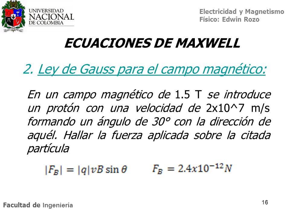 Electricidad y Magnetismo Físico: Edwin Rozo Facultad de Ingeniería 16 ECUACIONES DE MAXWELL 2. Ley de Gauss para el campo magnético:Ley de Gauss En u