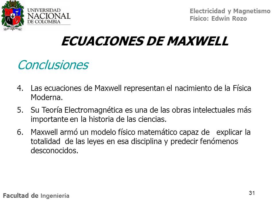 Electricidad y Magnetismo Físico: Edwin Rozo Facultad de Ingeniería 31 4.Las ecuaciones de Maxwell representan el nacimiento de la Física Moderna. 5.S
