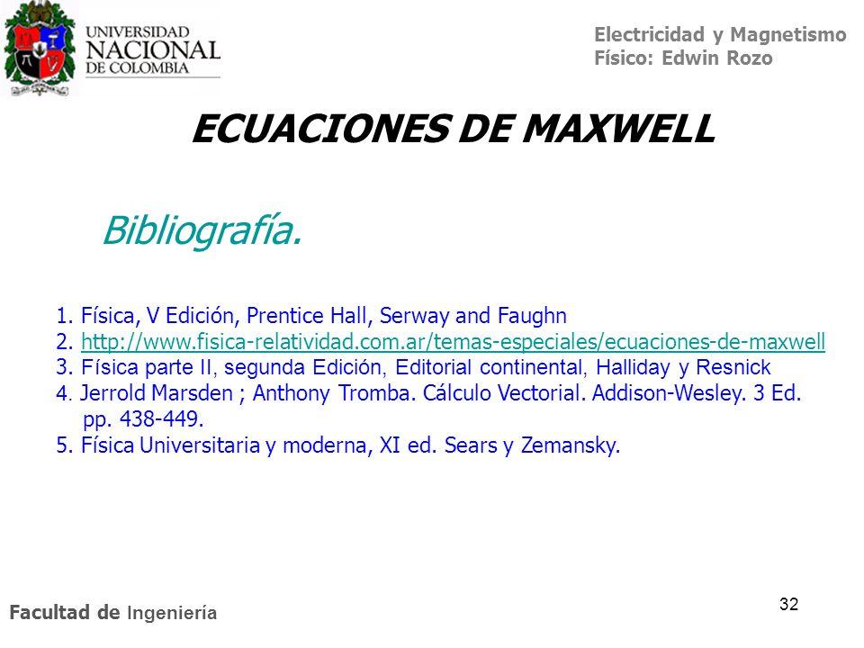 Electricidad y Magnetismo Físico: Edwin Rozo Facultad de Ingeniería 32 ECUACIONES DE MAXWELL 1. Física, V Edición, Prentice Hall, Serway and Faughn 2.