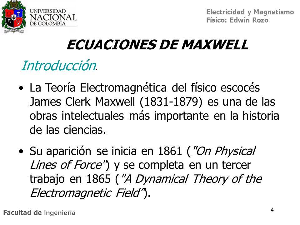 Electricidad y Magnetismo Físico: Edwin Rozo Facultad de Ingeniería 4 La Teoría Electromagnética del físico escocés James Clerk Maxwell (1831-1879) es