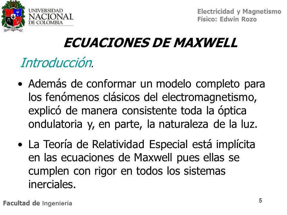 Electricidad y Magnetismo Físico: Edwin Rozo Facultad de Ingeniería 5 Además de conformar un modelo completo para los fenómenos clásicos del electroma