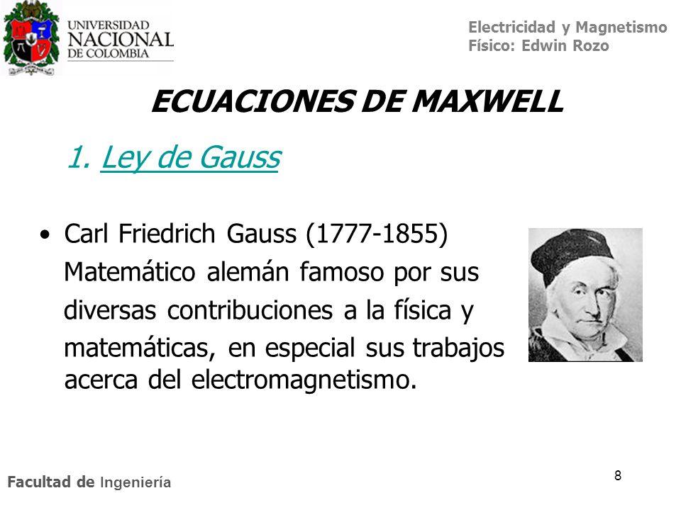 Electricidad y Magnetismo Físico: Edwin Rozo Facultad de Ingeniería 8 1. Ley de GaussLey de Gauss Carl Friedrich Gauss (1777-1855) Matemático alemán f