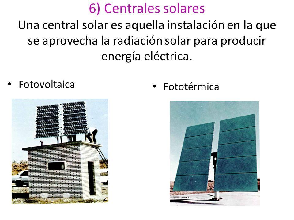 6) Centrales solares Una central solar es aquella instalación en la que se aprovecha la radiación solar para producir energía eléctrica. Fotovoltaica