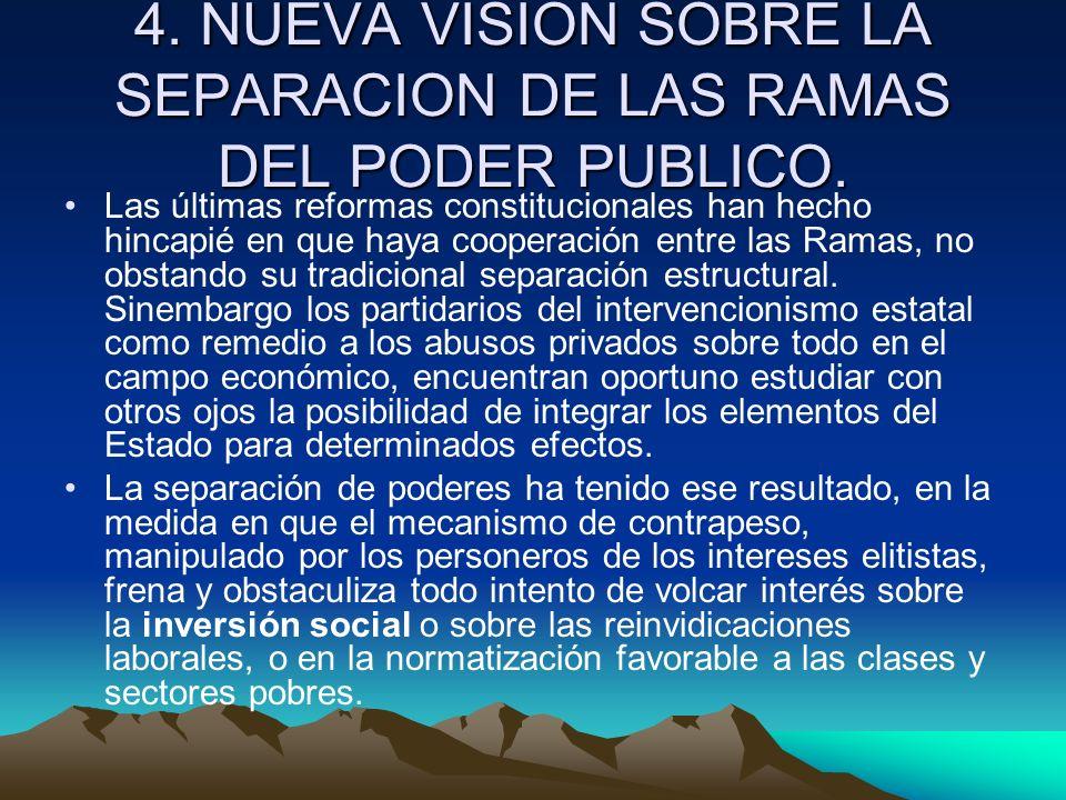 4. NUEVA VISION SOBRE LA SEPARACION DE LAS RAMAS DEL PODER PUBLICO. Las últimas reformas constitucionales han hecho hincapié en que haya cooperación e