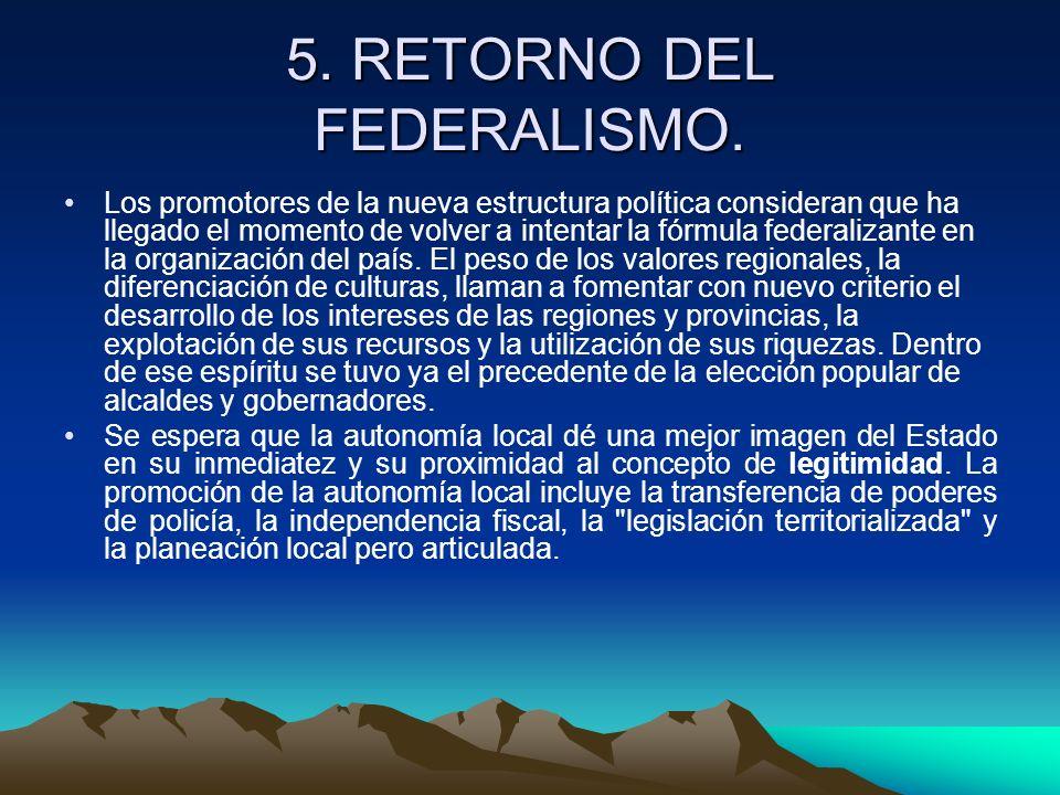 5. RETORNO DEL FEDERALISMO. Los promotores de la nueva estructura política consideran que ha llegado el momento de volver a intentar la fórmula federa