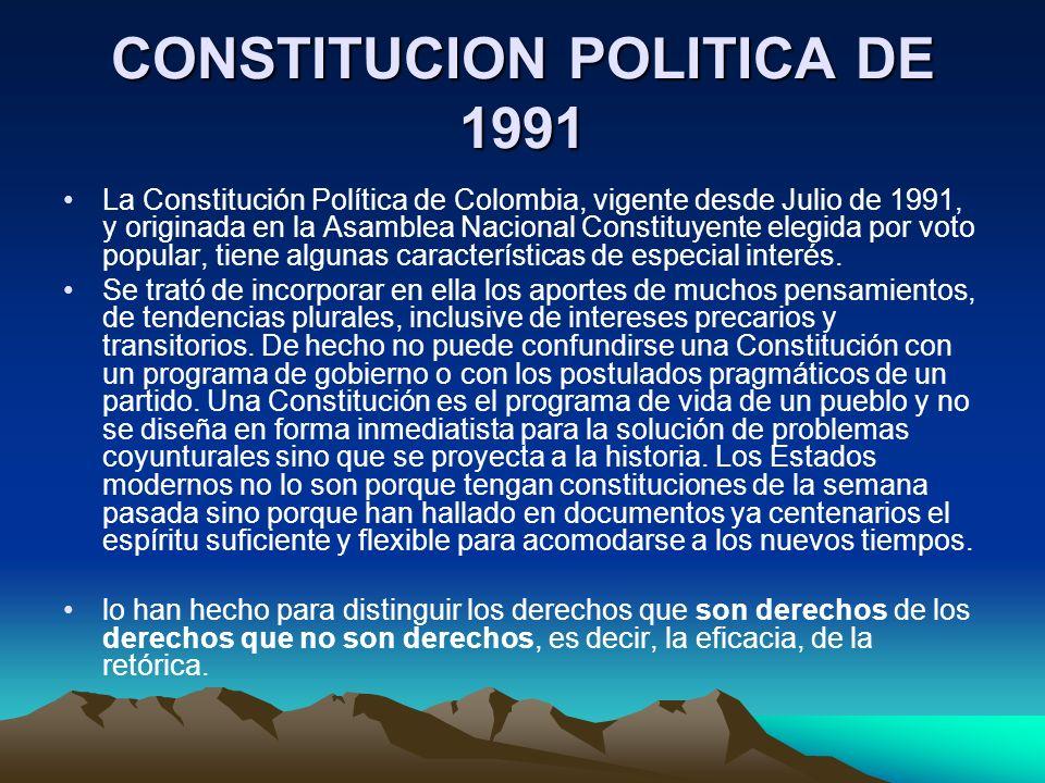CONSTITUCION POLITICA DE 1991 La Constitución Política de Colombia, vigente desde Julio de 1991, y originada en la Asamblea Nacional Constituyente ele