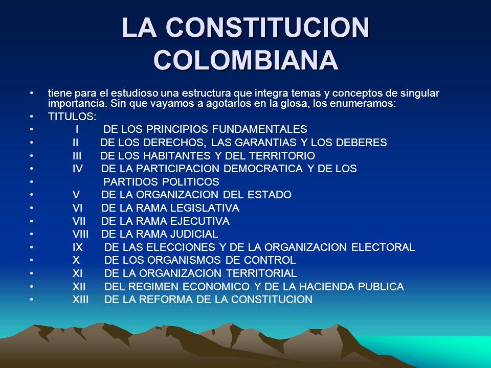 LA CONSTITUCION COLOMBIANA tiene para el estudioso una estructura que integra temas y conceptos de singular importancia. Sin que vayamos a agotarlos e