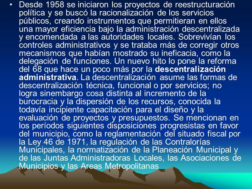 Desde 1958 se iniciaron los proyectos de reestructuración política y se buscó la racionalización de los servicios públicos, creando instrumentos que p
