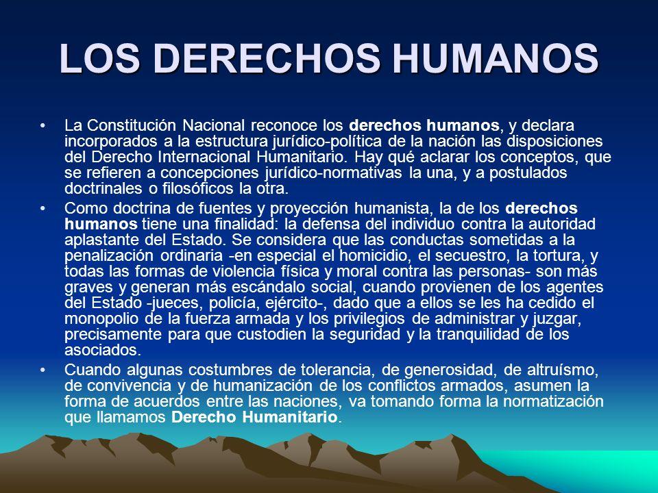 LOS DERECHOS HUMANOS La Constitución Nacional reconoce los derechos humanos, y declara incorporados a la estructura jurídico-política de la nación las