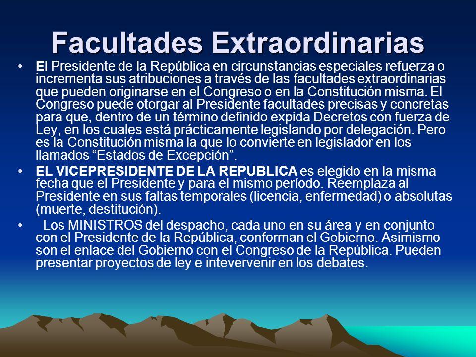 Facultades Extraordinarias El Presidente de la República en circunstancias especiales refuerza o incrementa sus atribuciones a través de las facultade