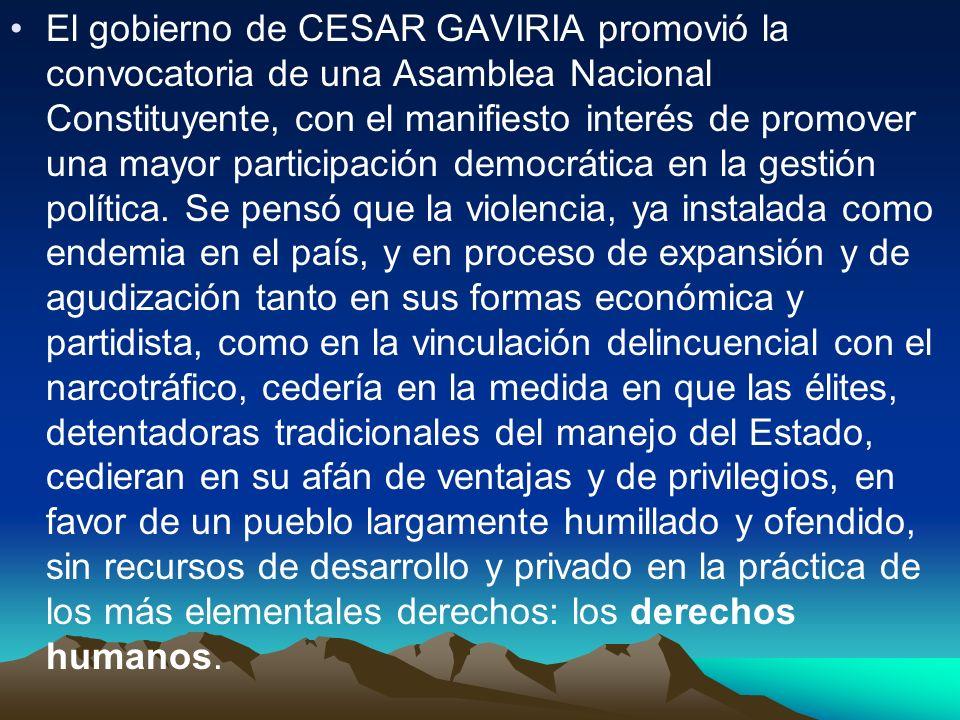 El gobierno de CESAR GAVIRIA promovió la convocatoria de una Asamblea Nacional Constituyente, con el manifiesto interés de promover una mayor particip