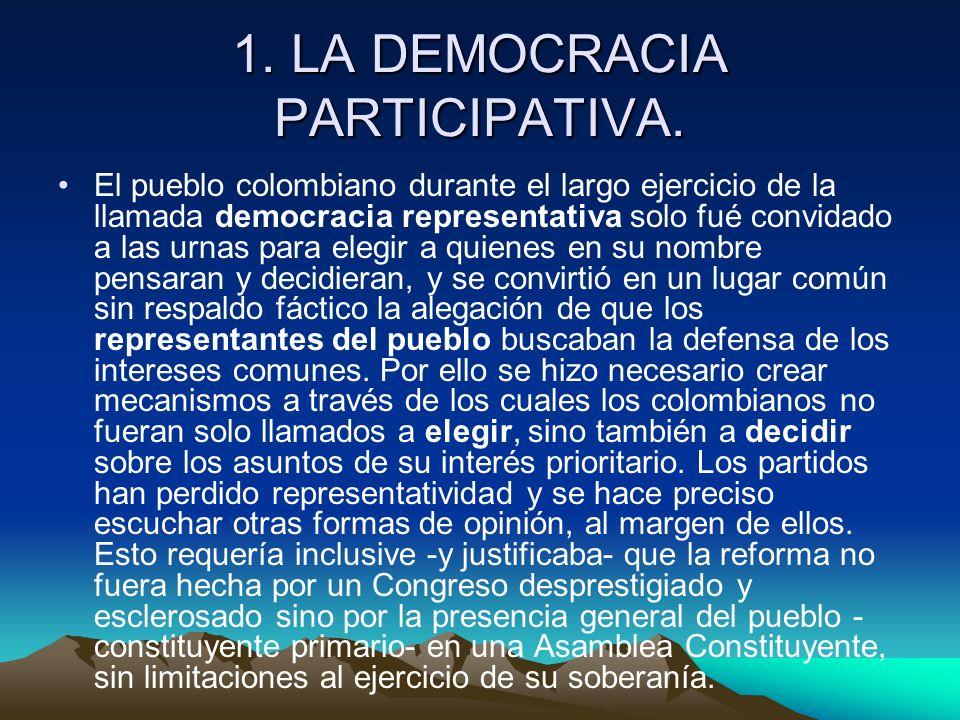 1. LA DEMOCRACIA PARTICIPATIVA. El pueblo colombiano durante el largo ejercicio de la llamada democracia representativa solo fué convidado a las urnas
