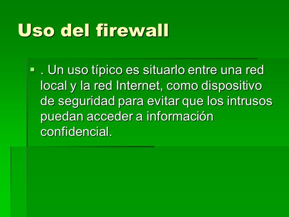 Uso del firewall. Un uso típico es situarlo entre una red local y la red Internet, como dispositivo de seguridad para evitar que los intrusos puedan a