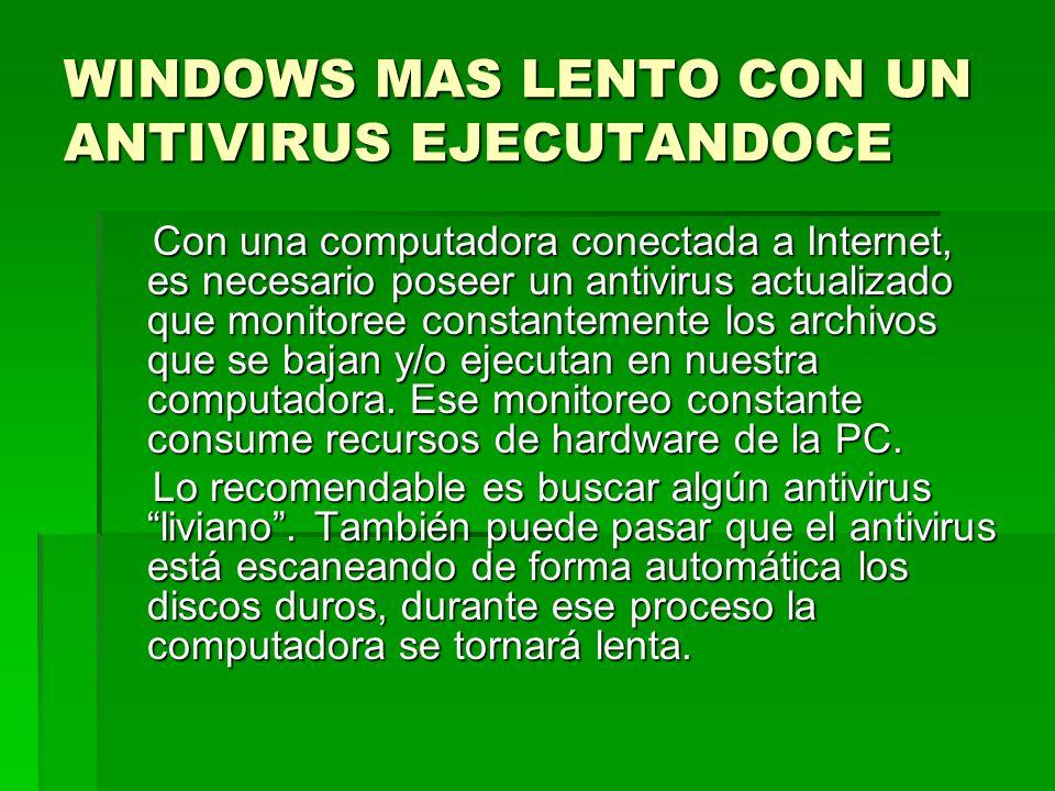 WINDOWS MAS LENTO CON UN ANTIVIRUS EJECUTANDOCE Con una computadora conectada a Internet, es necesario poseer un antivirus actualizado que monitoree c