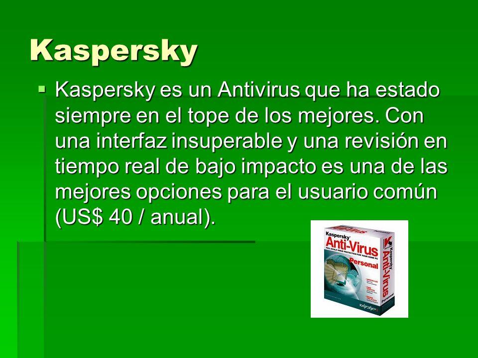 Kaspersky Kaspersky es un Antivirus que ha estado siempre en el tope de los mejores. Con una interfaz insuperable y una revisión en tiempo real de baj