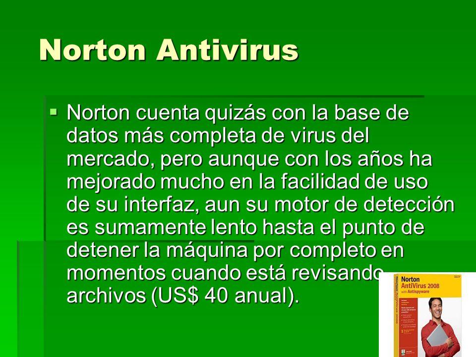 Norton Antivirus Norton Antivirus Norton cuenta quizás con la base de datos más completa de virus del mercado, pero aunque con los años ha mejorado mu