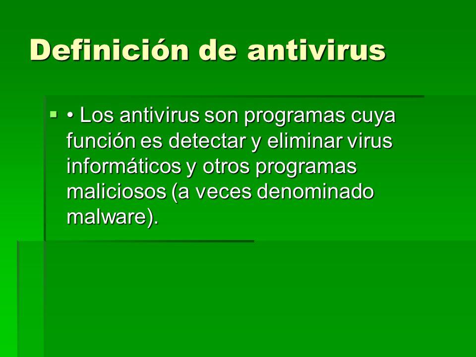 Definición de antivirus Los antivirus son programas cuya función es detectar y eliminar virus informáticos y otros programas maliciosos (a veces denom