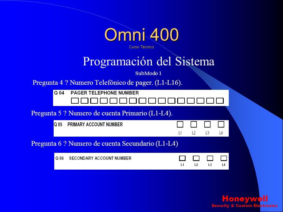 Programación del Sistema SubModo 1 Pregunta 1? Numero telefónico Primario. ( L1-L20) Pregunta 2? Numero telefónico Secundario (L1-L20) Pregunta 3? Num