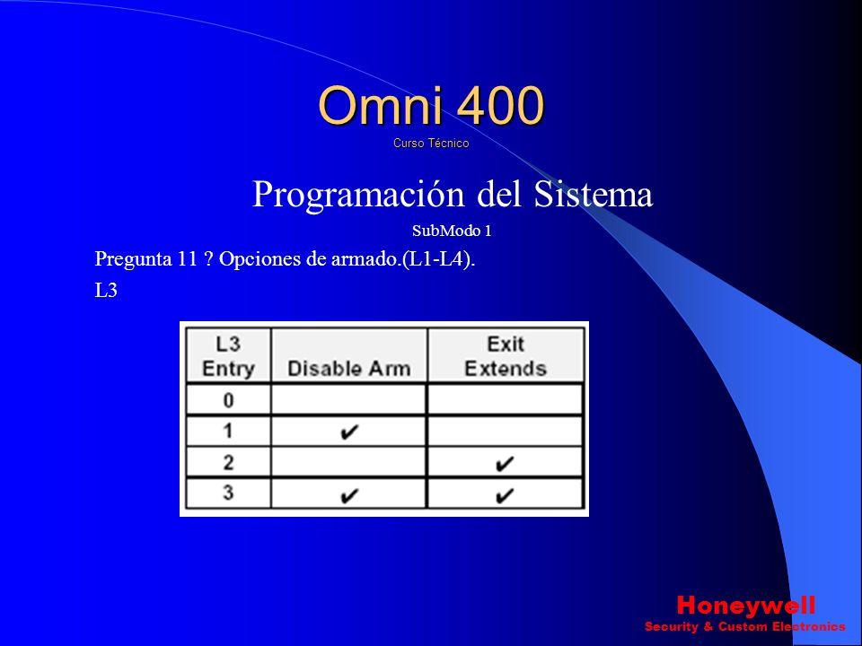 Programación del Sistema SubModo 1 Pregunta 11 ? Opciones de armado.(L1-L4). L2 Omni 400 Curso Técnico Honeywell Security & Custom Electronics