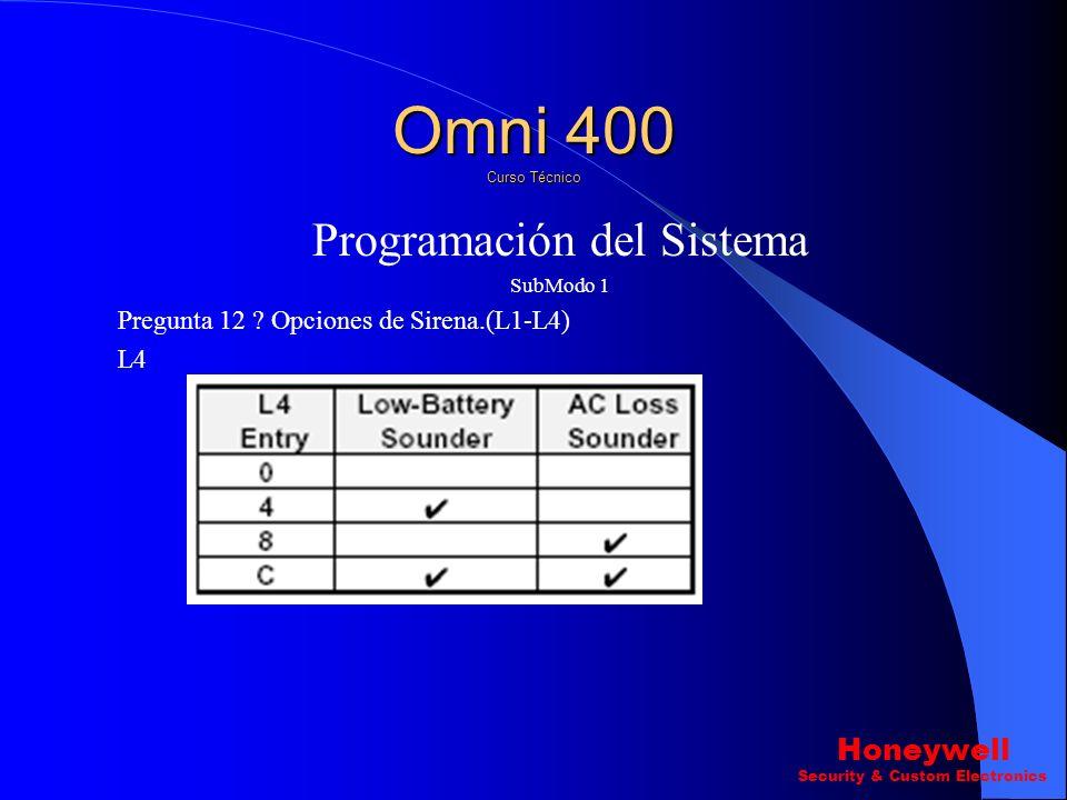 Programación del Sistema SubModo 1 Pregunta 12 ? Opciones de Sirena.(L1-L4) L3 Omni 400 Curso Técnico Honeywell Security & Custom Electronics