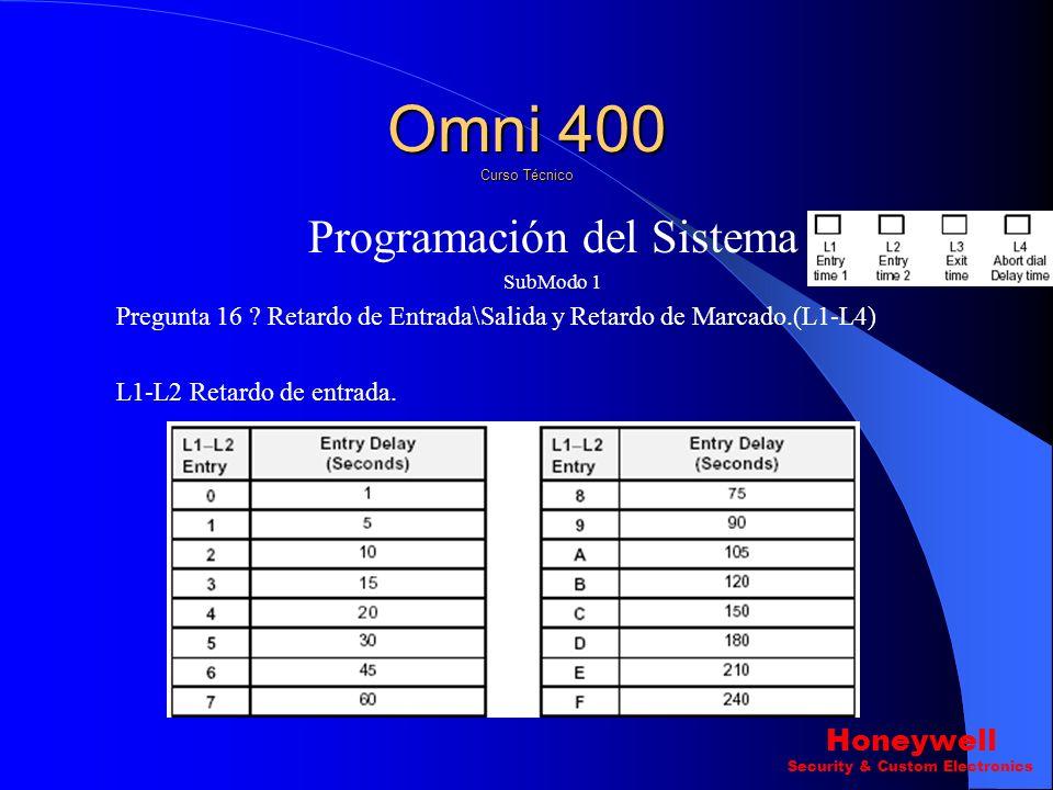 Programación del Sistema SubModo 1 Pregunta 15 ? Tiempos de Sirena.(L1-L4). L4 Conteo de Ring para el Bidireccional. Omni 400 Curso Técnico Honeywell