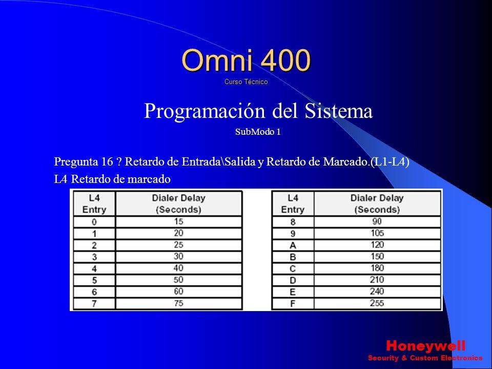 Programación del Sistema SubModo 1 Pregunta 16 ? Retardo de Entrada\Salida y Retardo de Marcado.(L1-L4) L3 Retardo de Salida. Omni 400 Curso Técnico H