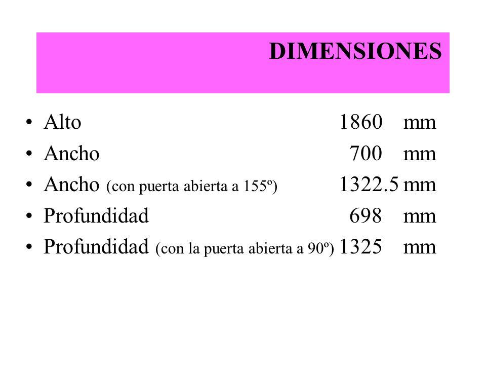 DIMENSIONES Alto 1860 mm Ancho 700 mm Ancho (con puerta abierta a 155º) 1322.5 mm Profundidad 698 mm Profundidad (con la puerta abierta a 90º) 1325 mm