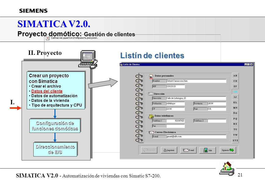 20 SIMATICA V2.0. Proyecto domótico: Datos del cliente SIMATICA V2.0 - Automatización de viviendas con Simatic S7-200. Datos del cliente Crear un proy