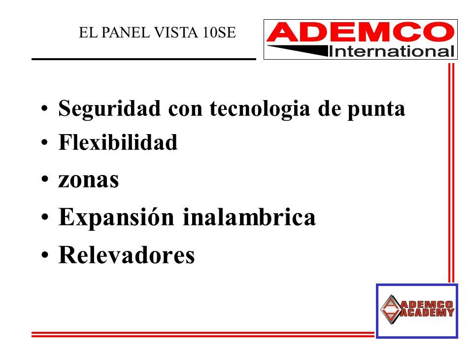 Seguridad con tecnologia de punta Flexibilidad zonas Expansión inalambrica Relevadores EL PANEL VISTA 10SE