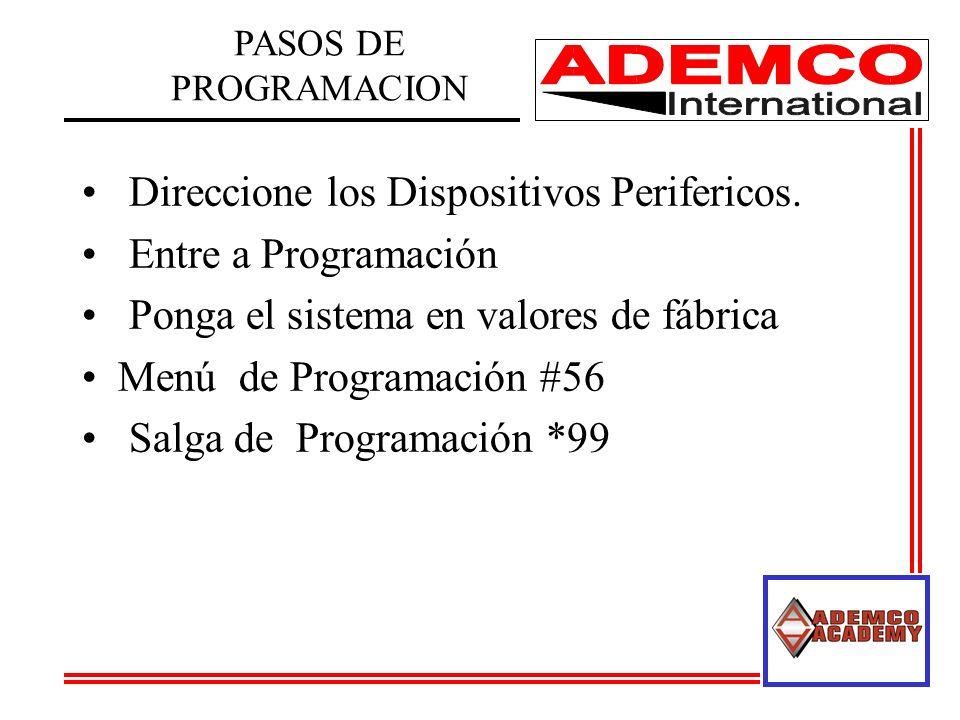 Direccione los Dispositivos Perifericos. Entre a Programación Ponga el sistema en valores de fábrica Menú de Programación #56 Salga de Programación *9