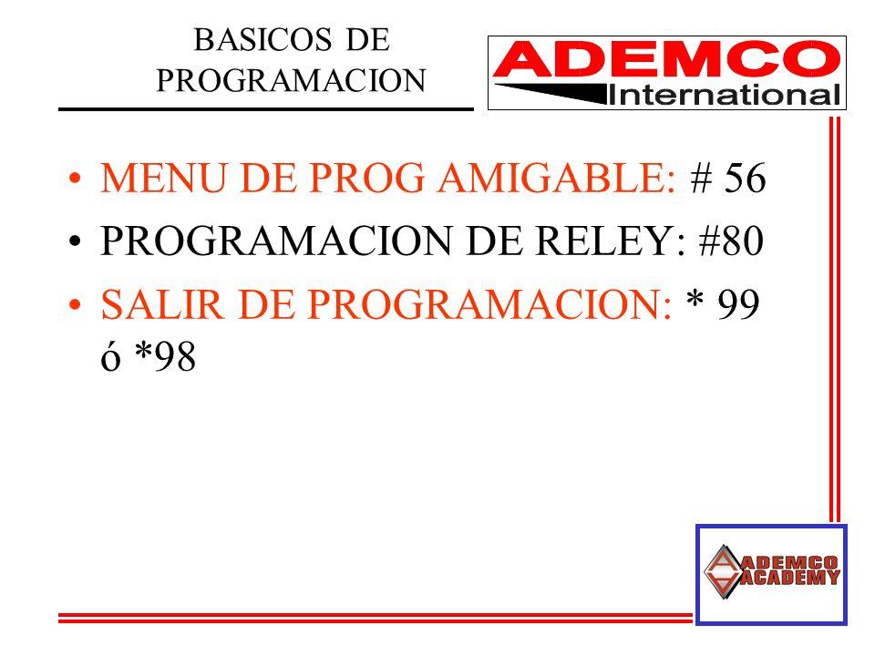 MENU DE PROG AMIGABLE: # 56 PROGRAMACION DE RELEY: #80 SALIR DE PROGRAMACION: * 99 ó *98 BASICOS DE PROGRAMACION