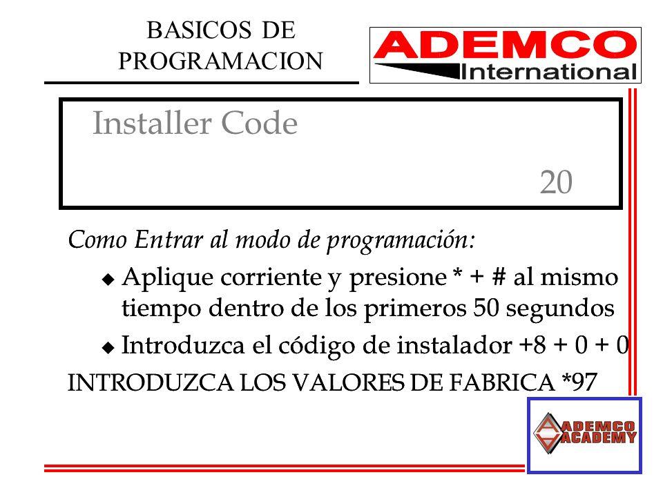 Installer Code 20 Installer Code 20 Como Entrar al modo de programación: u Aplique corriente y presione * + # al mismo tiempo dentro de los primeros 50 segundos u Introduzca el código de instalador +8 + 0 + 0 INTRODUZCA LOS VALORES DE FABRICA *97 Como Entrar al modo de programación: u Aplique corriente y presione * + # al mismo tiempo dentro de los primeros 50 segundos u Introduzca el código de instalador +8 + 0 + 0 INTRODUZCA LOS VALORES DE FABRICA *97 BASICOS DE PROGRAMACION