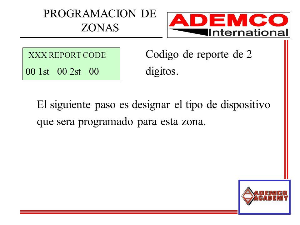XXX REPORT CODE Codigo de reporte de 2 00 1st 00 2st 00 digitos. El siguiente paso es designar el tipo de dispositivo que sera programado para esta zo