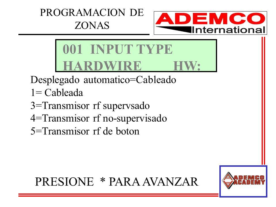 001INPUT TYPE HARDWIREHW: Desplegado automatico=Cableado 1= Cableada 3=Transmisor rf supervsado 4=Transmisor rf no-supervisado 5=Transmisor rf de boton PRESIONE * PARA AVANZAR PROGRAMACION DE ZONAS