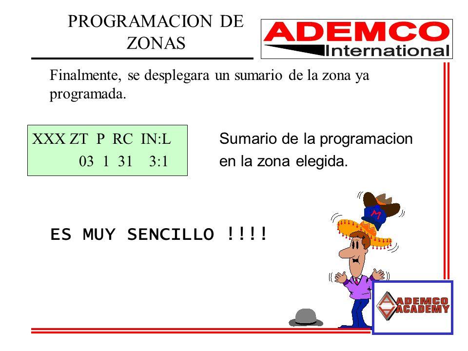 PROGRAMACION DE ZONAS Finalmente, se desplegara un sumario de la zona ya programada. XXX ZT P RC IN:L Sumario de la programacion 03 1 31 3:1 en la zon