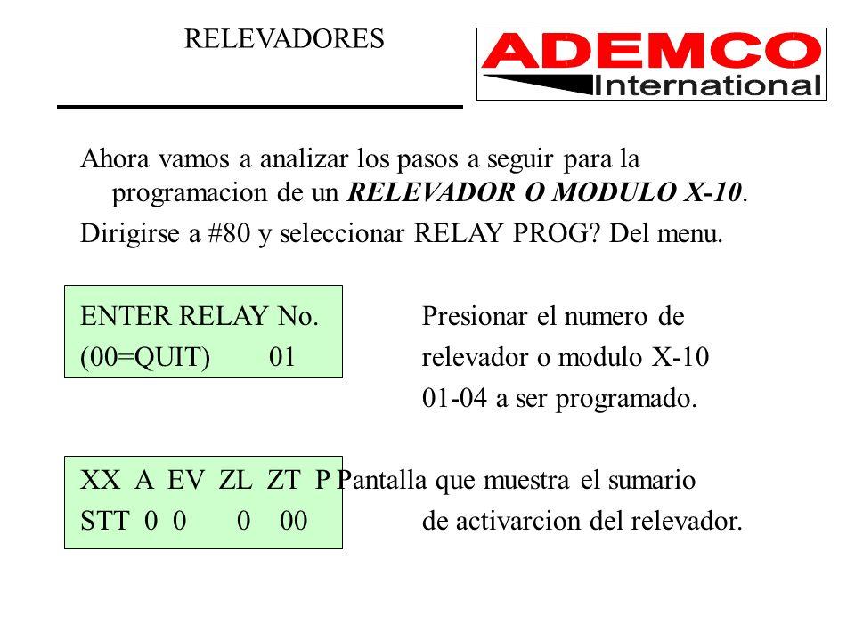 Ahora vamos a analizar los pasos a seguir para la programacion de un RELEVADOR O MODULO X-10. Dirigirse a #80 y seleccionar RELAY PROG? Del menu. ENTE