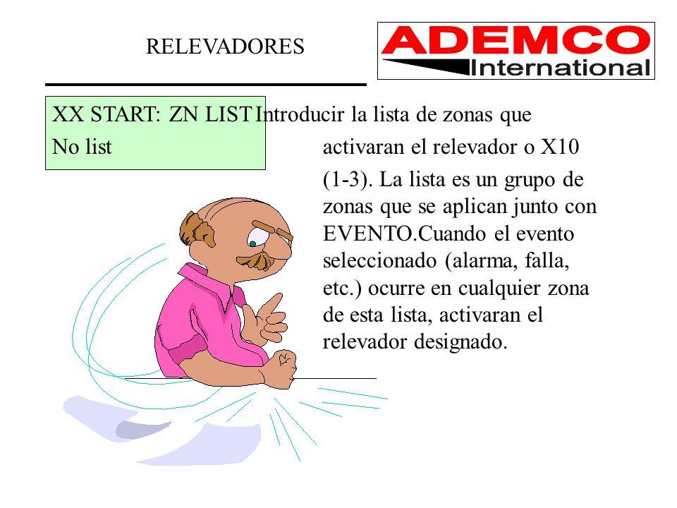 XX START: ZN LISTIntroducir la lista de zonas que No listactivaran el relevador o X10 (1-3). La lista es un grupo de zonas que se aplican junto con EV