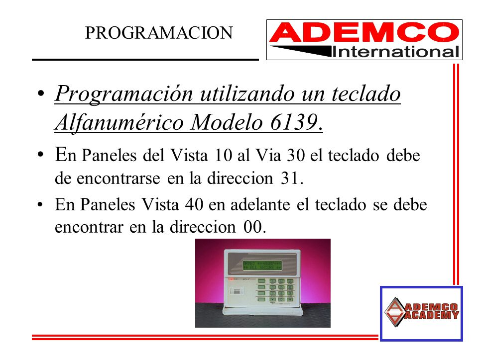 Programación utilizando un teclado Alfanumérico Modelo 6139. E n Paneles del Vista 10 al Via 30 el teclado debe de encontrarse en la direccion 31. En
