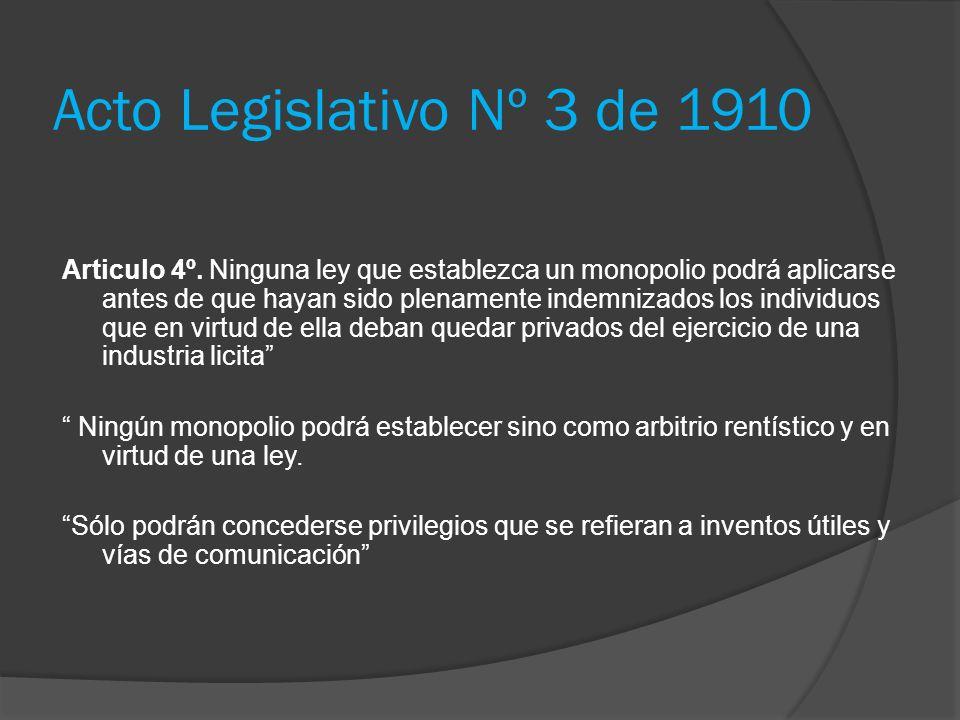 Acto Legislativo Nº 3 de 1910 Articulo 4º. Ninguna ley que establezca un monopolio podrá aplicarse antes de que hayan sido plenamente indemnizados los