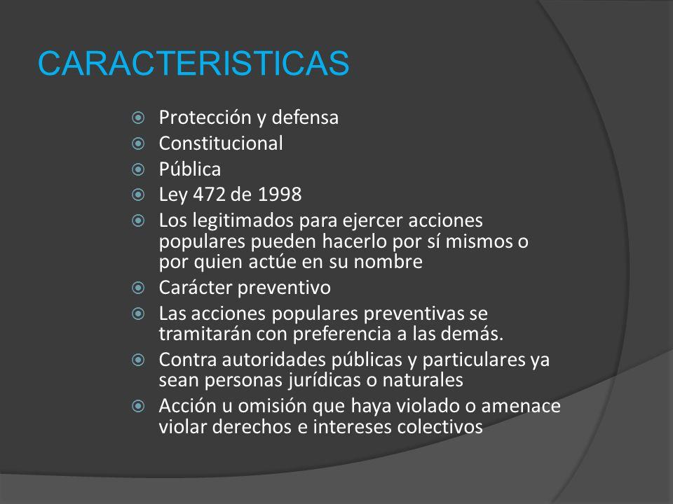 CARACTERISTICAS Protección y defensa Constitucional Pública Ley 472 de 1998 Los legitimados para ejercer acciones populares pueden hacerlo por sí mism