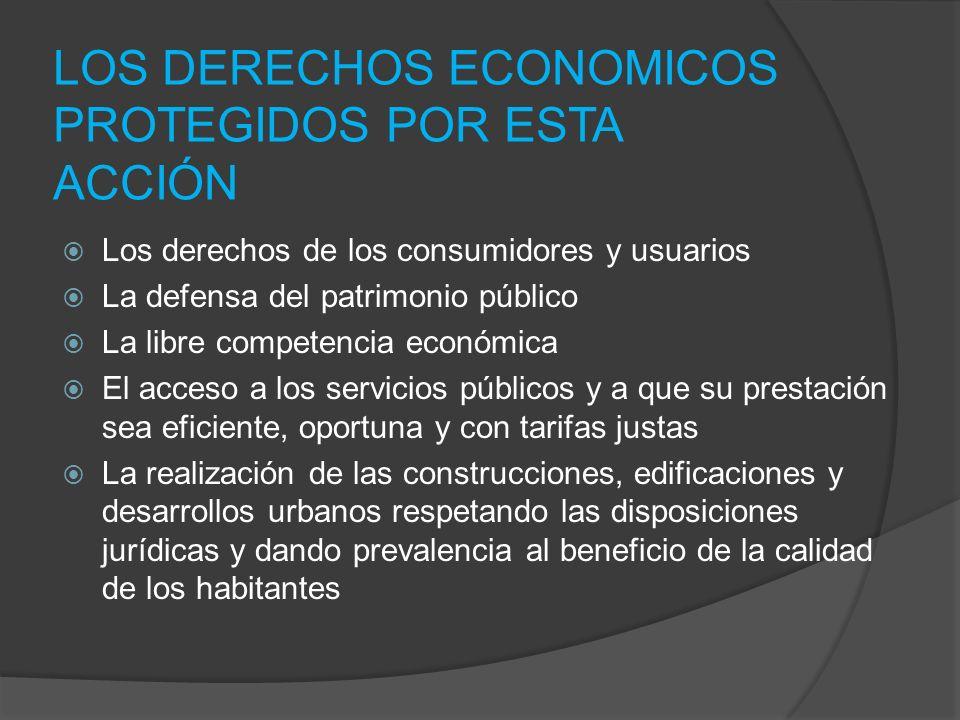 LOS DERECHOS ECONOMICOS PROTEGIDOS POR ESTA ACCIÓN Los derechos de los consumidores y usuarios La defensa del patrimonio público La libre competencia