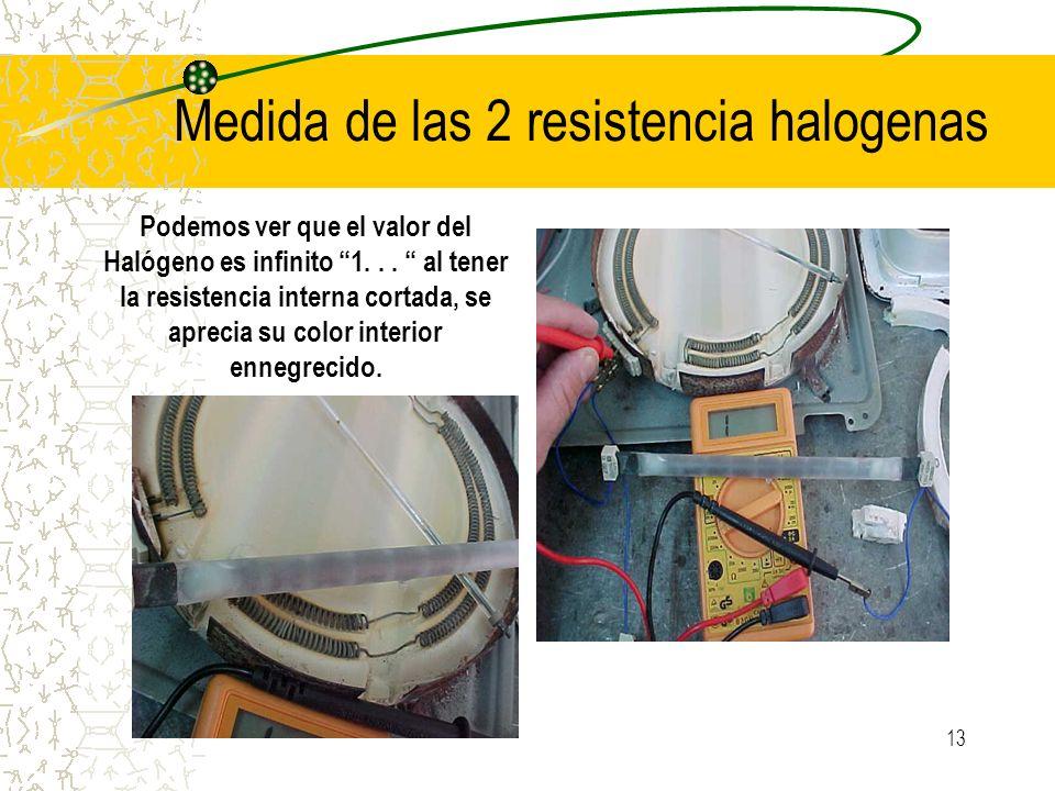 13 Medida de las 2 resistencia halogenas Podemos ver que el valor del Halógeno es infinito 1... al tener la resistencia interna cortada, se aprecia su