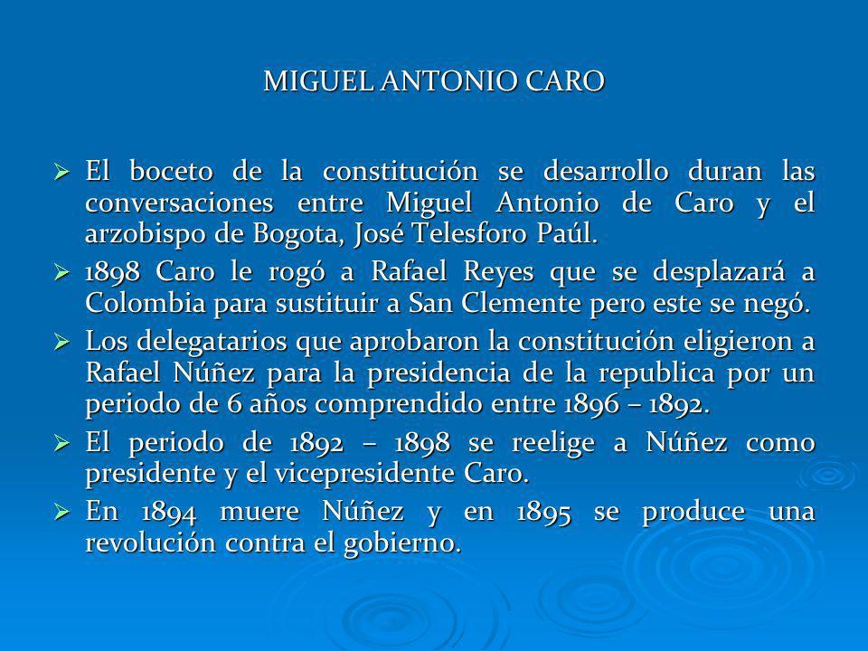MIGUEL ANTONIO CARO El boceto de la constitución se desarrollo duran las conversaciones entre Miguel Antonio de Caro y el arzobispo de Bogota, José Te