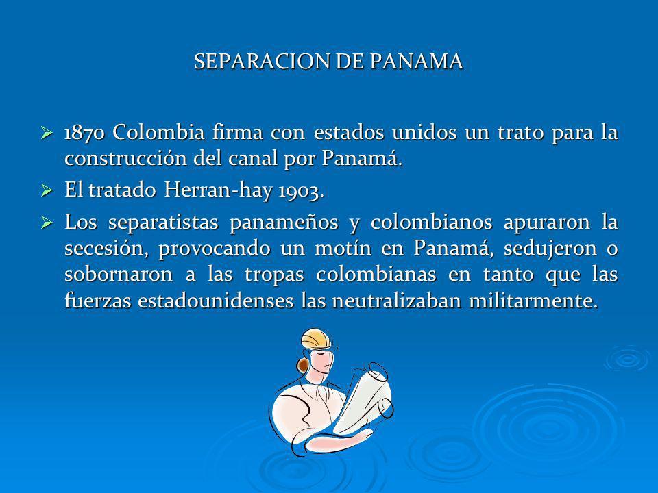SEPARACION DE PANAMA 1870 Colombia firma con estados unidos un trato para la construcción del canal por Panamá. 1870 Colombia firma con estados unidos