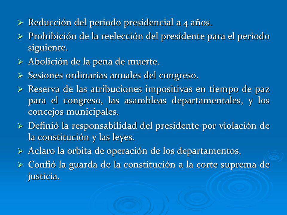 Reducción del periodo presidencial a 4 años. Reducción del periodo presidencial a 4 años. Prohibición de la reelección del presidente para el periodo